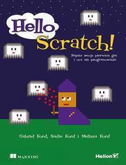 Hello Scratch! Napisz swoją pierwszą grę i ucz się programowania